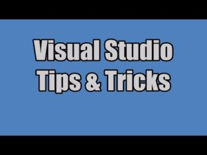 Visual Studio: Tips And Tricks (And Debugging Guide)